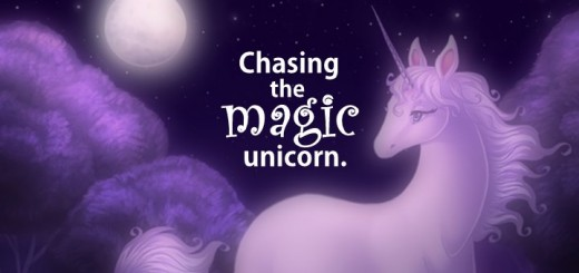 Chasing the magic unicorn.